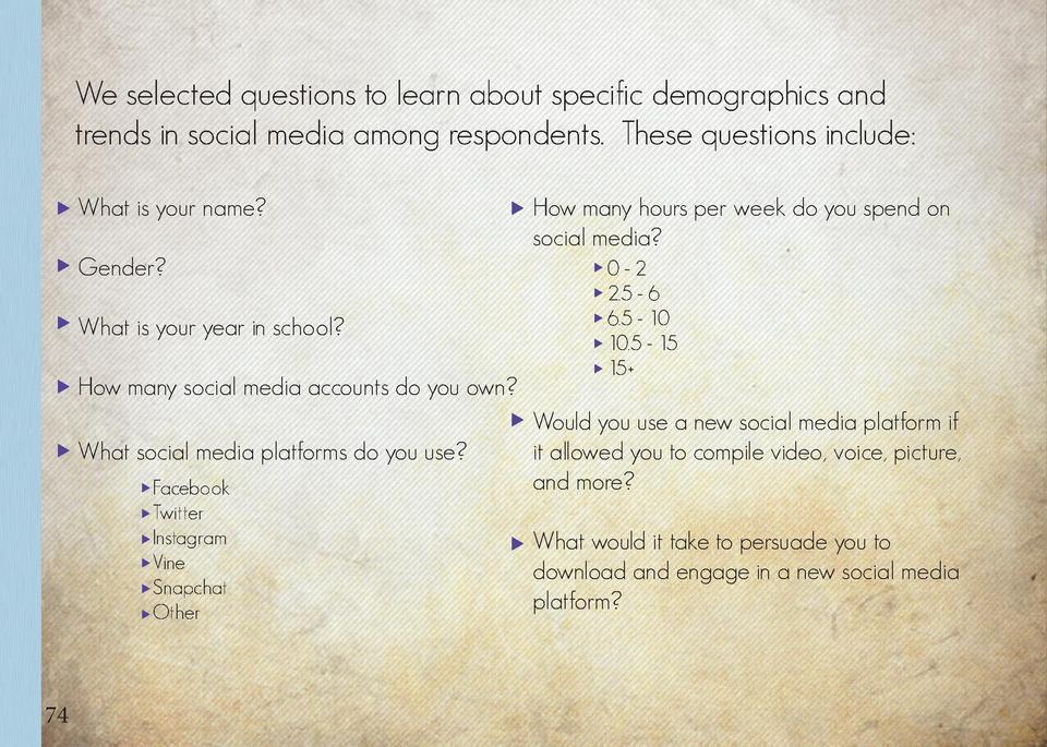 We selected questions to learn about specific demographics and trends in social media among respondents. These questions i...