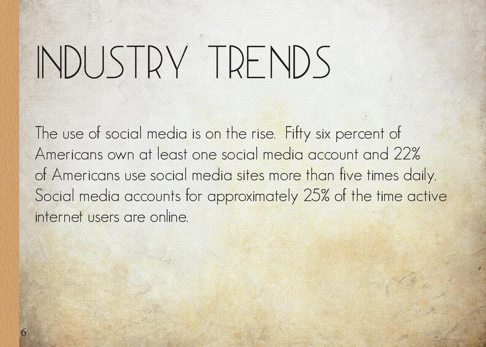 Industry Trends The use of social media is on the rise. Fifty six percent of Americans own at least one social media accou...