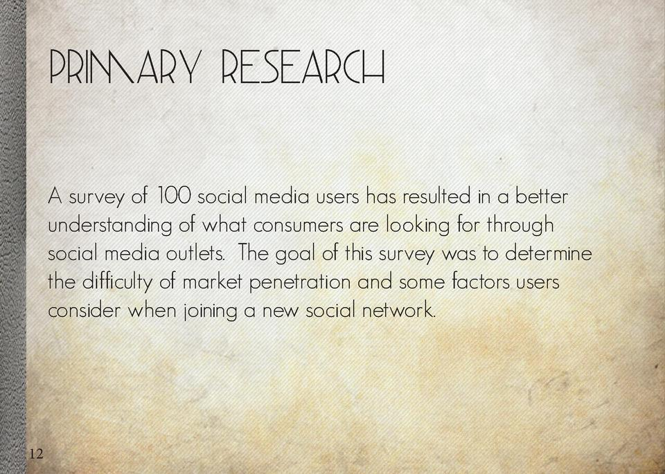 Primary Research A survey of 100 social media users has resulted in a better understanding of what consumers are looking f...