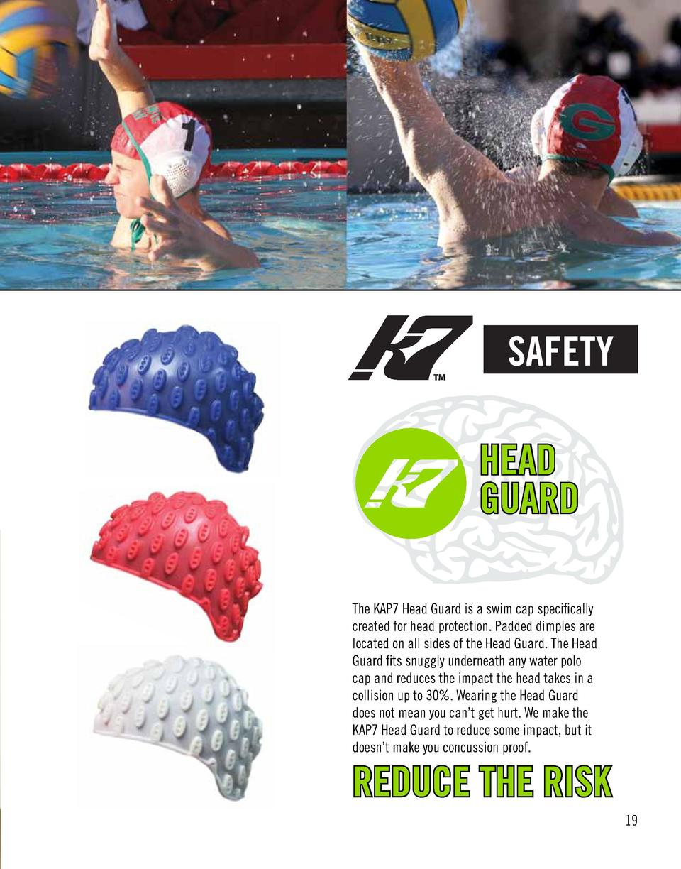 SAFETY  HEAD GUARD The KAP7 Head Guard is a swim cap specifically created for head protection. Padded dimples are located ...