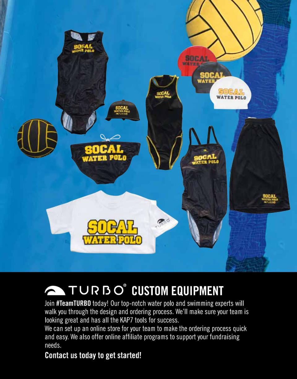 CUSTOM EQUIPMENT  Join  TeamTURBO today  Our top-notch water polo and swimming experts will walk you through the des...