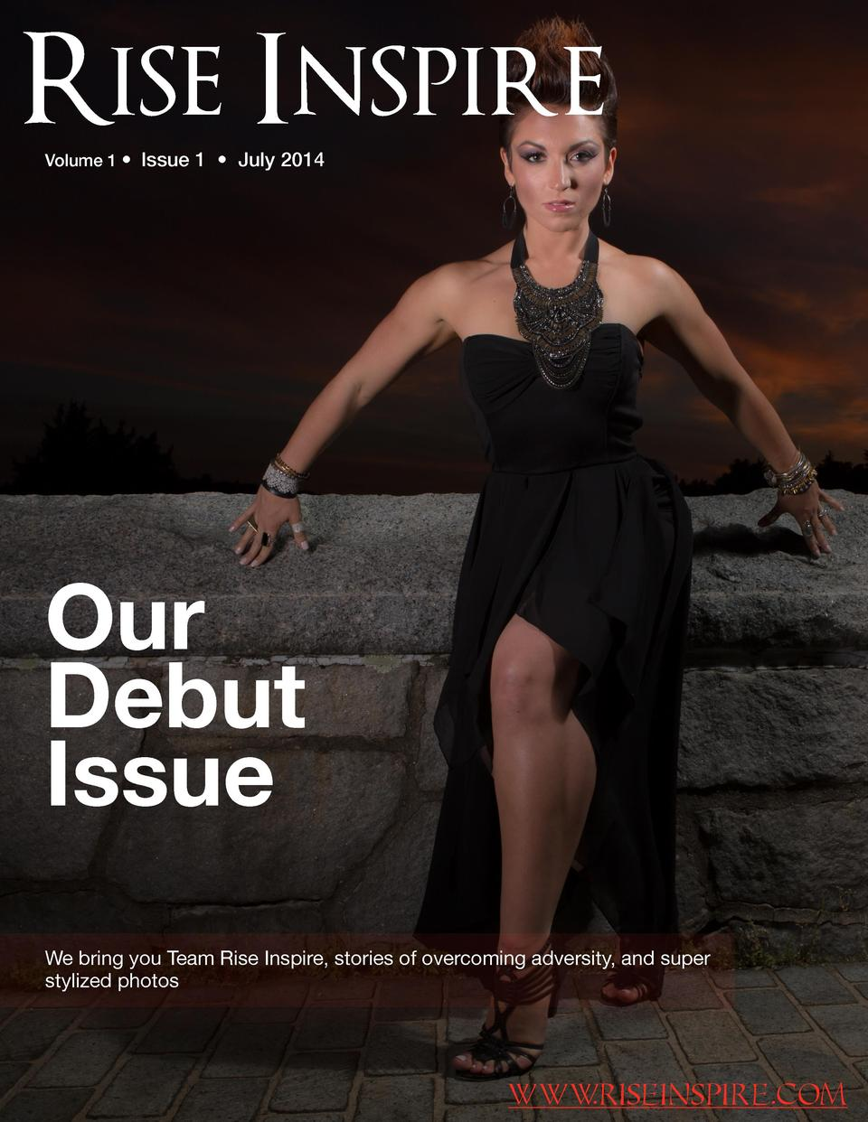Rise Inspire Volume 1     Issue 1     July 2014  Our Debut Issue We bring you Team Rise Inspire, stories of overcoming adv...