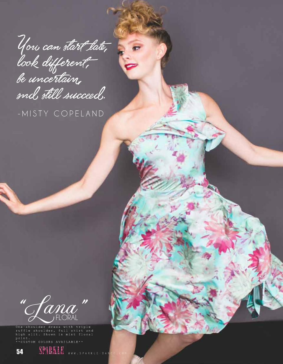 You can start late, look different, be uncertain, snd still succeed. -MISTY COPELAND     Lana    FLORAL  One-shoulder dres...