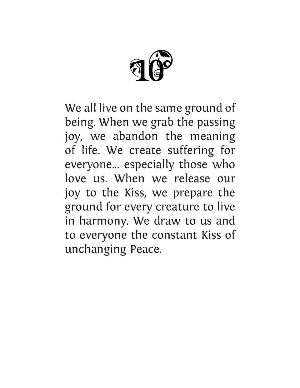 We all live on the same ground of being. When we grab the passing joy, we abandon the meaning of life. We create suffering...