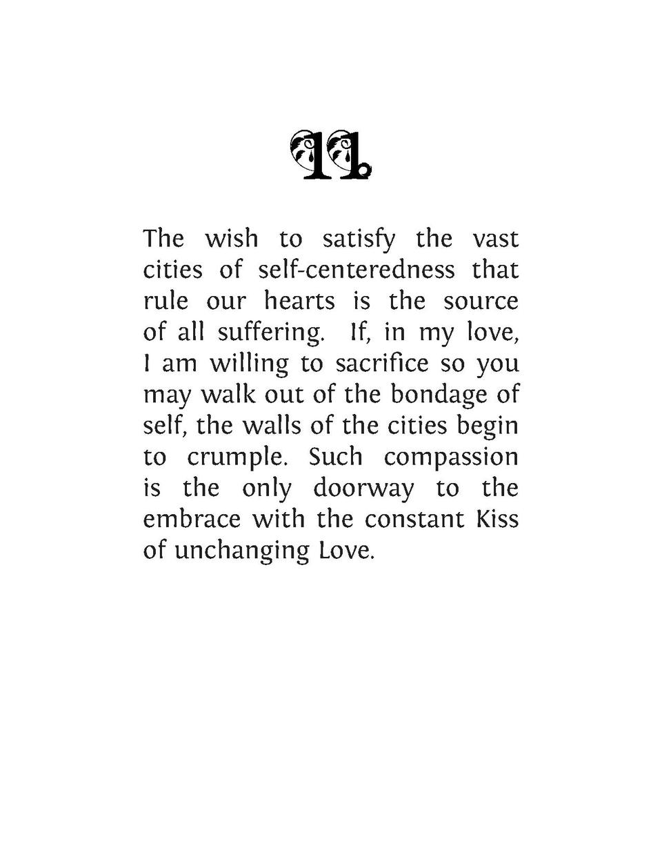 The wish to satisfy the vast cities of self-centeredness that rule our hearts is the source of all suffering. If, in my lo...