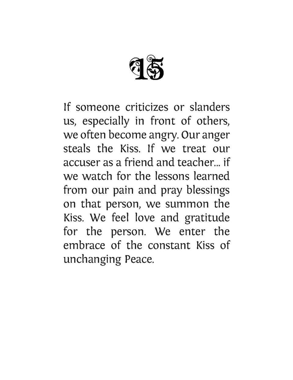 If someone criticizes or slanders us, especially in front of others, we often become angry. Our anger steals the Kiss. If ...