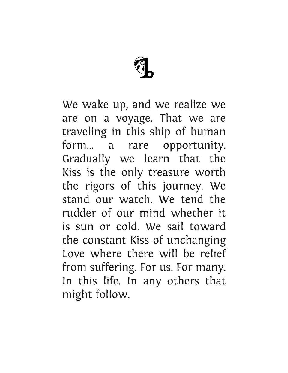 We wake up, and we realize we are on a voyage. That we are traveling in this ship of human form... a rare opportunity. Gra...