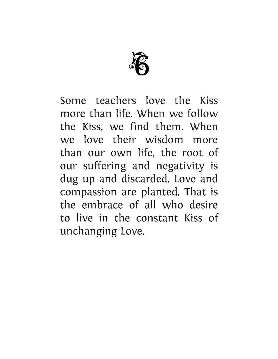 Some teachers love the Kiss more than life. When we follow the Kiss, we find them. When we love their wisdom more than our...