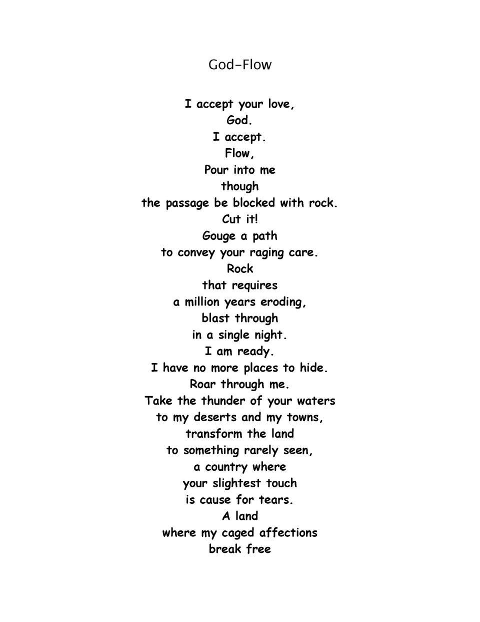 God-Flow I accept your love, God. I accept. Flow, Pour into me though the passage be blocked with rock. Cut it  Gouge a pa...