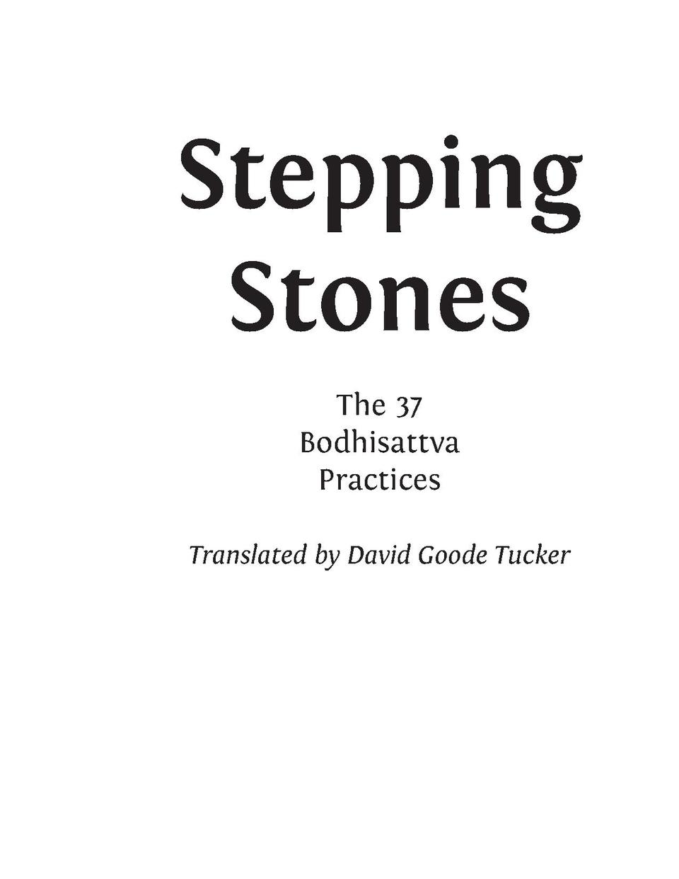 Stepping Stones The 37 Bodhisattva Practices Translated by David Goode Tucker