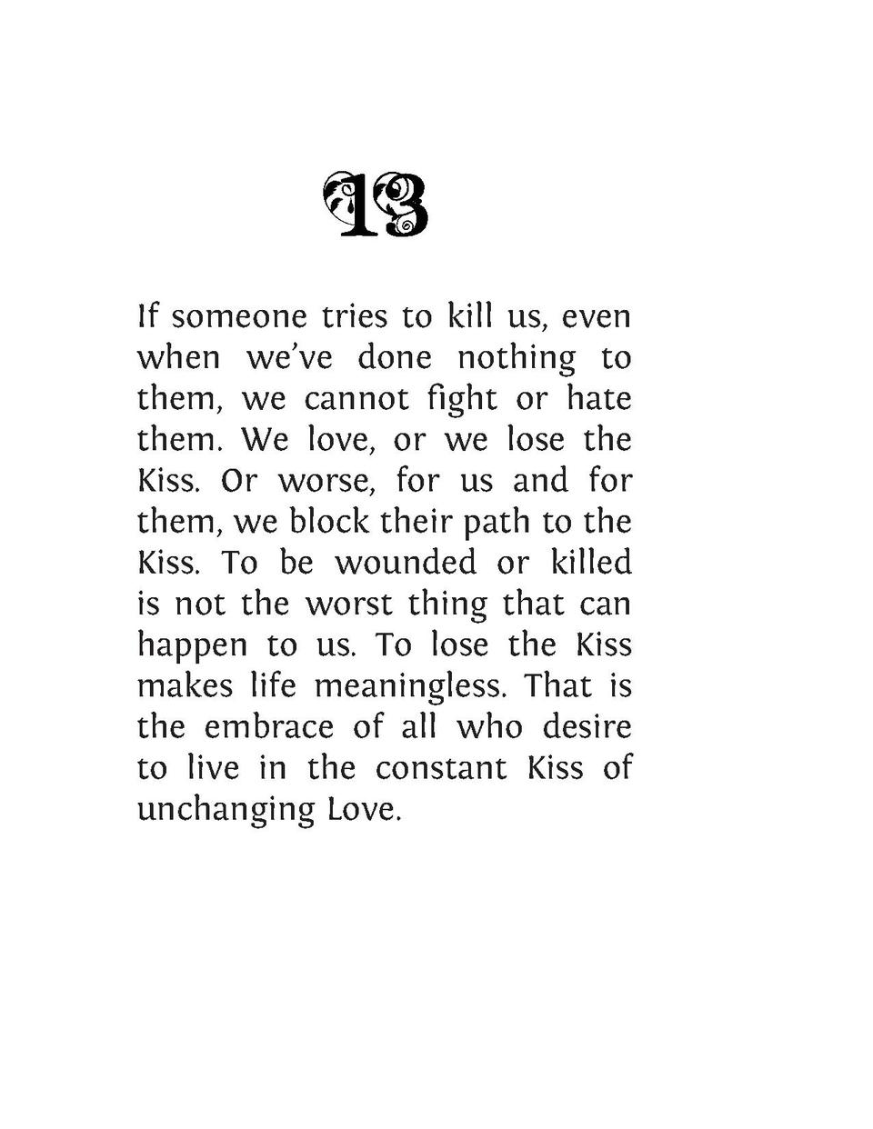 If someone tries to kill us, even when we   ve done nothing to them, we cannot fight or hate them. We love, or we lose the...
