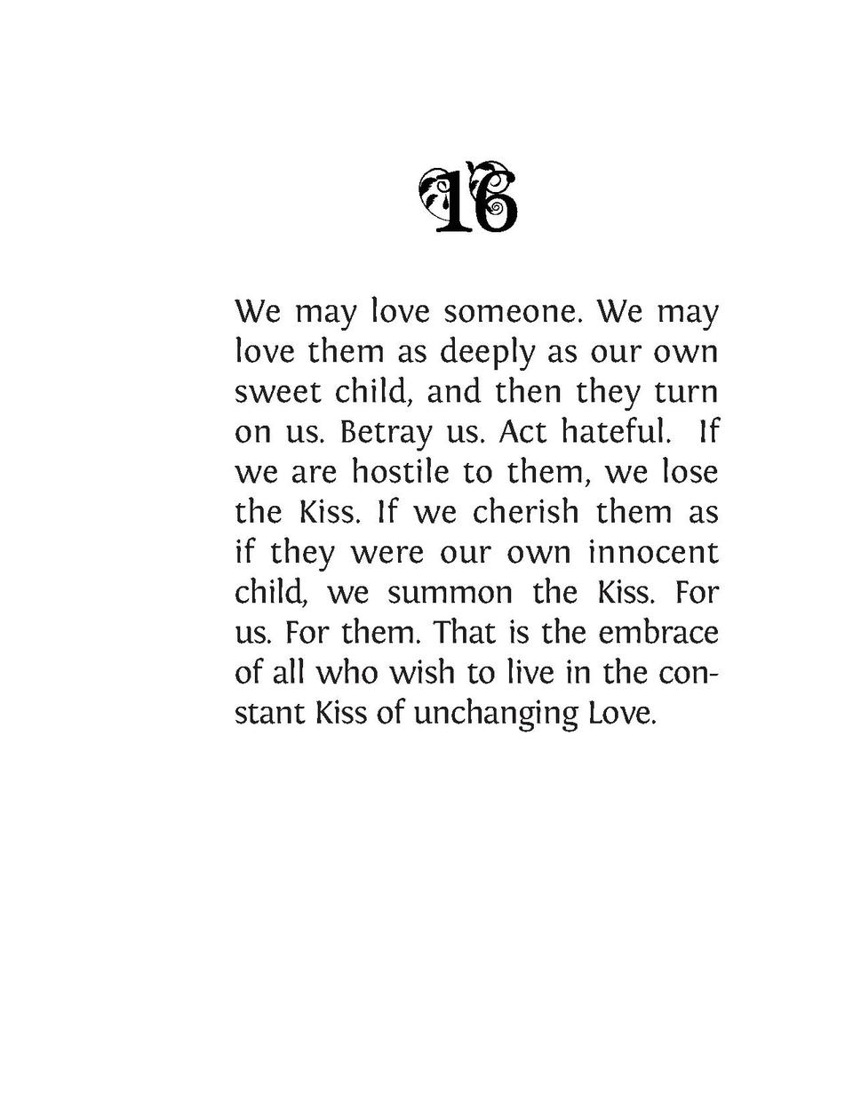 We may love someone. We may love them as deeply as our own sweet child, and then they turn on us. Betray us. Act hateful. ...