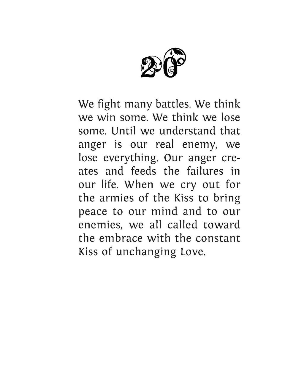 We fight many battles. We think we win some. We think we lose some. Until we understand that anger is our real enemy, we l...