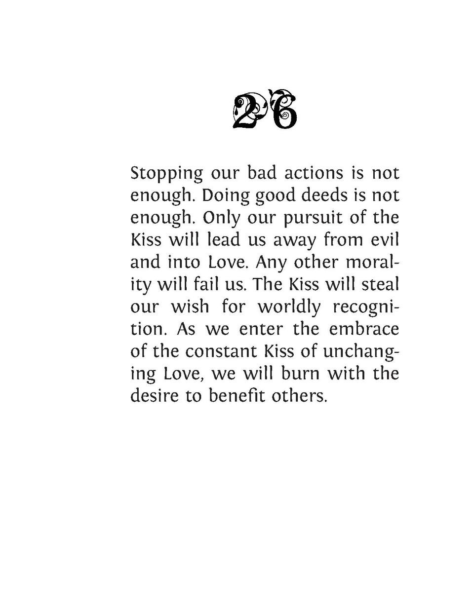 Stopping our bad actions is not enough. Doing good deeds is not enough. Only our pursuit of the Kiss will lead us away fro...