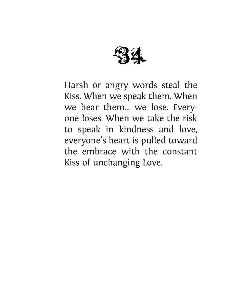 Harsh or angry words steal the Kiss. When we speak them. When we hear them... we lose. Everyone loses. When we take the ri...