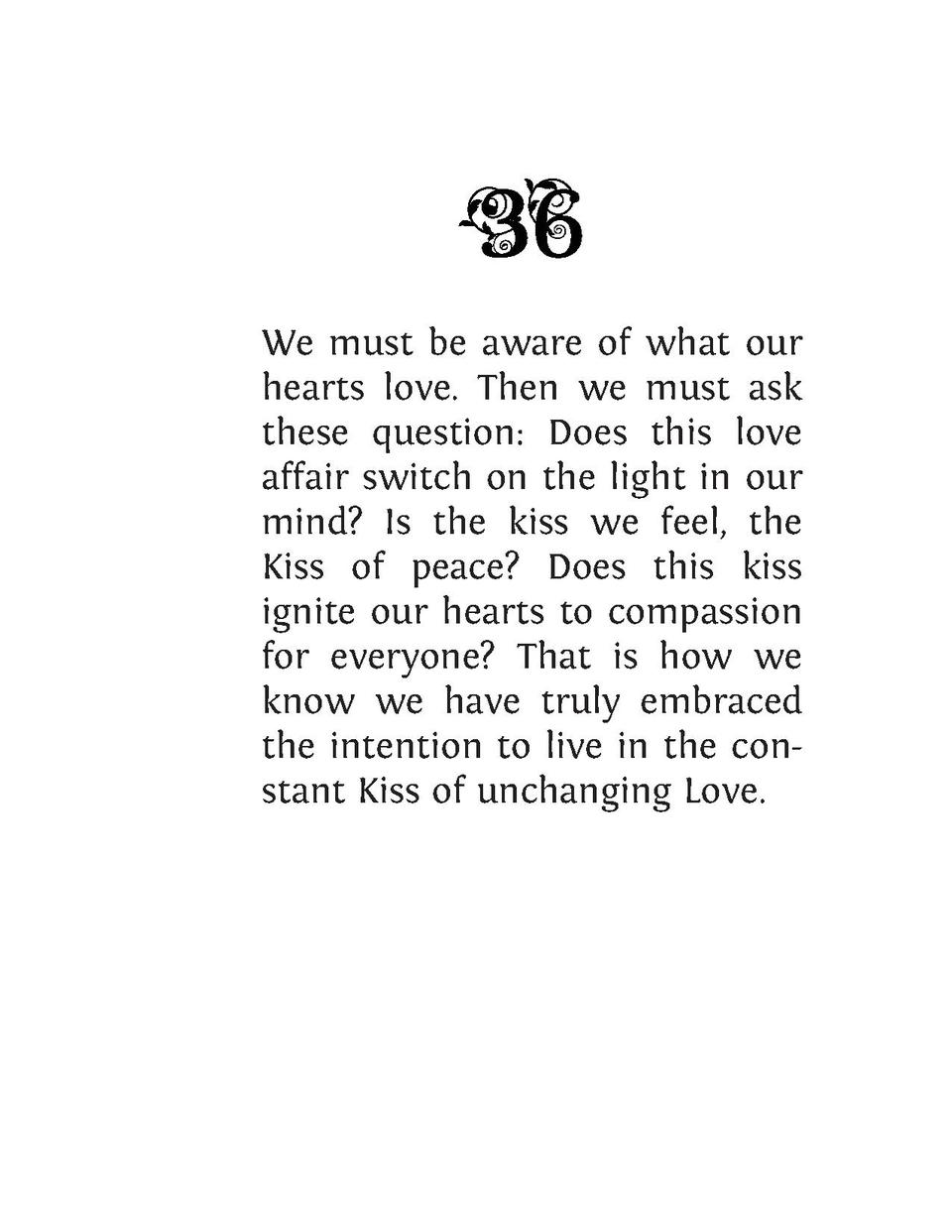 We must be aware of what our hearts love. Then we must ask these question  Does this love affair switch on the light in ou...
