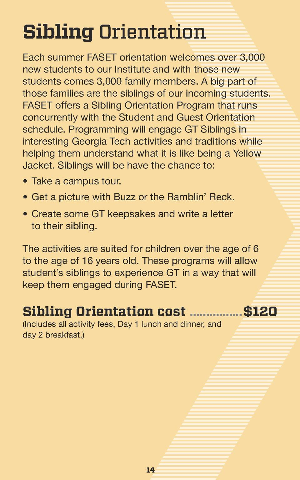Sibling Orientation Each summer FASET orientation welcomes over 3,000 new students to our Institute and with those new stu...
