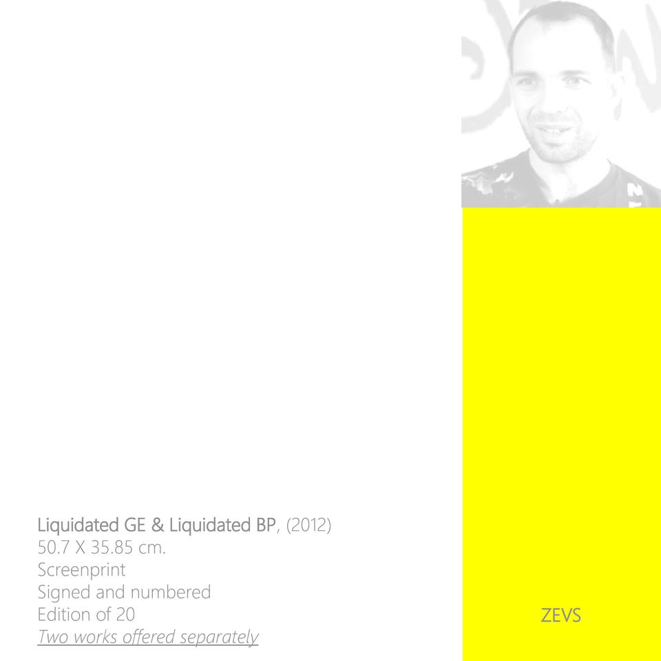 Liquidated GE   Liquidated BP,  2012  50.7 X 35.85 cm. Screenprint Signed and numbered Edition of 20 Two works offered sep...