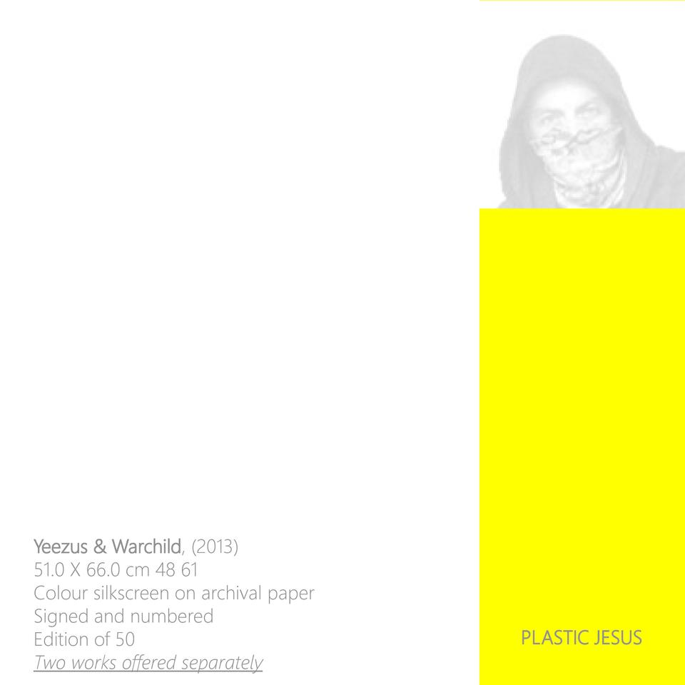Yeezus   Warchild,  2013  51.0 X 66.0 cm 48 61 Colour silkscreen on archival paper Signed and numbered Edition of 50 Two w...