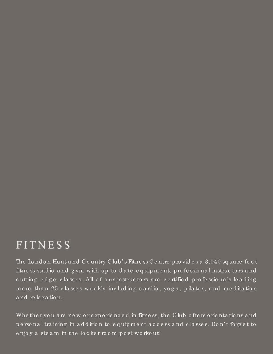 FITNESS The London Hunt and Country Club   s Fitness Centre provides a 3,040 square foot fitness studio and gym with up to...