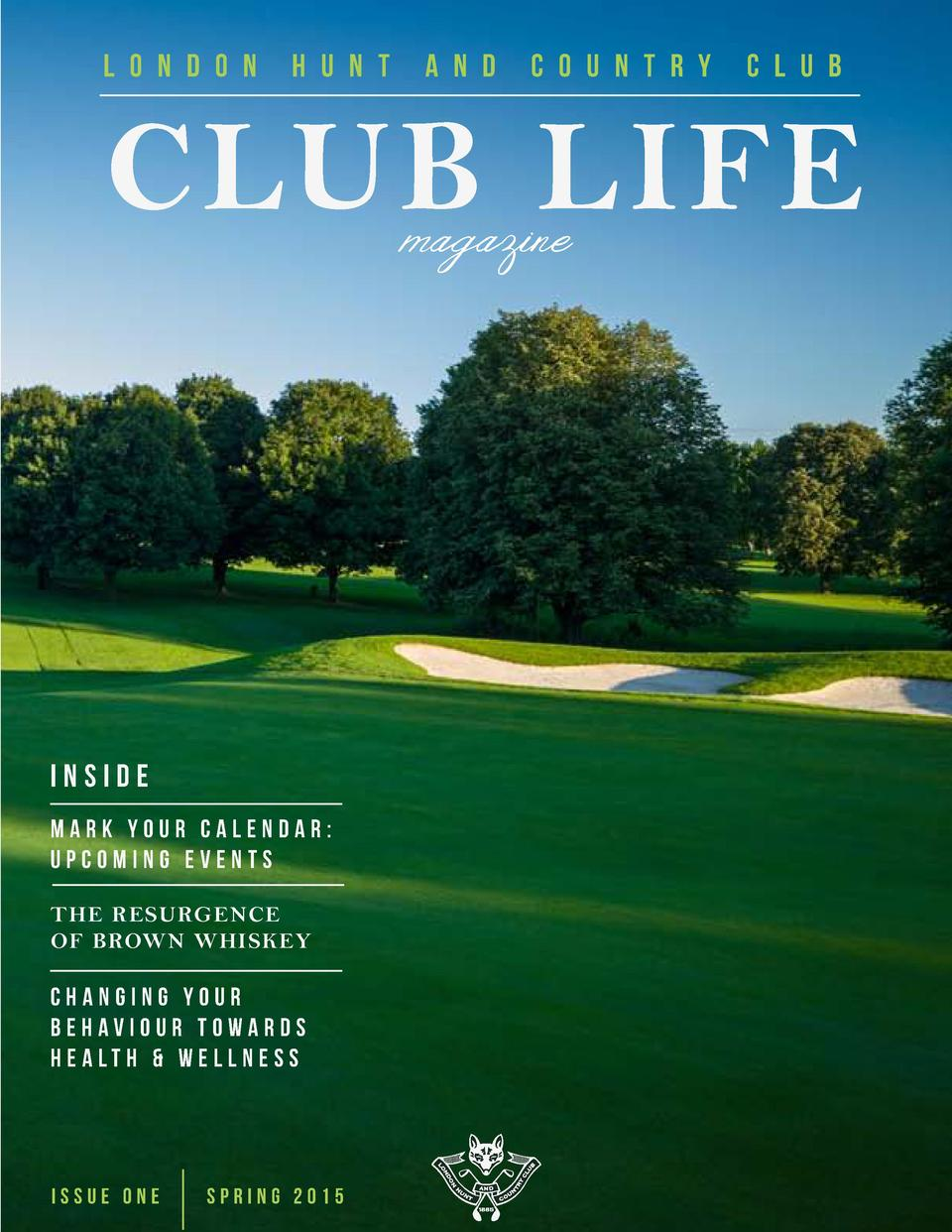 L O N D O N  H U N T  A N D  C O U N T R Y  C L U B  CLUB LIFE magazine  INSIDE MARK YOUR CALENDAR  UPCOMING EVENTS THE RE...