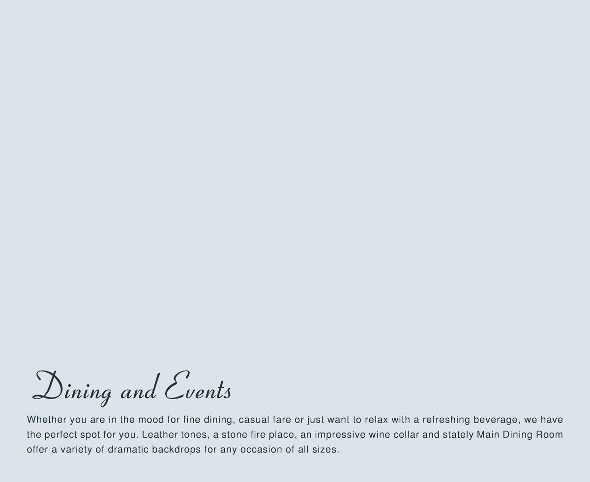 Dining and Events Whether you are in the mood for fine dining, casual fare or just want to relax with a refreshing beverag...