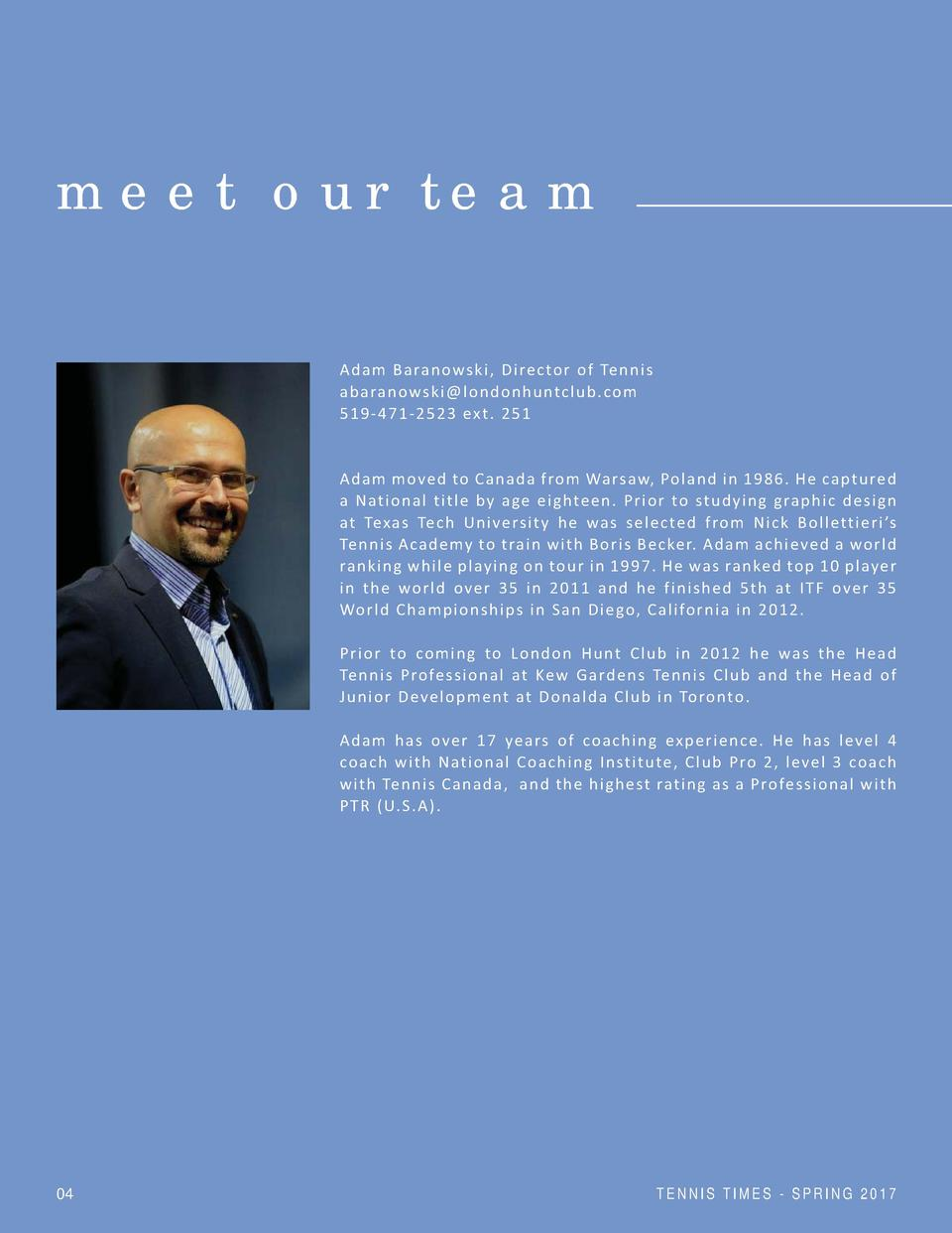meet our team  Adam Baranowski, Director of Tennis abaranowski londonhuntclub.com 519-471 - 2 5 2 3 ex t . 2 5 1  Adam mov...