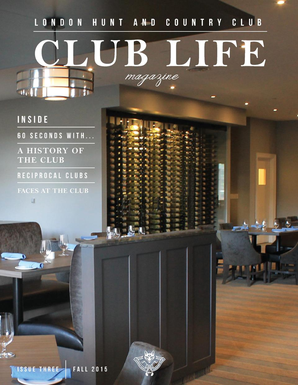 L O N D O N  H U N T  A N D  C O U N T R Y  C L U B  CLUB LIFE magazine  INSIDE 60 seconds with...  A HISTORY OF THE CLUB ...