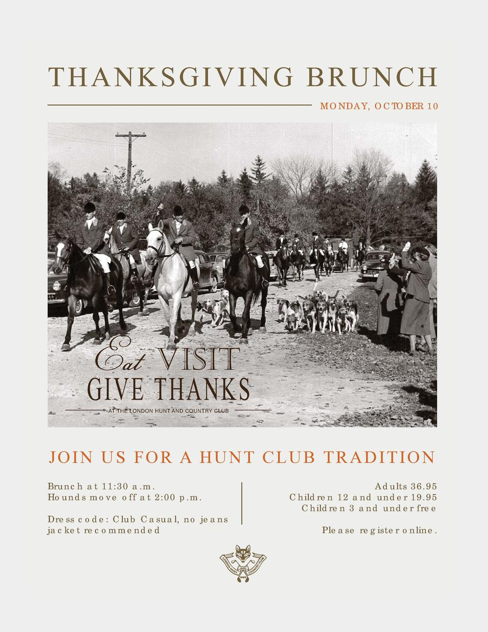 THANKSGIVING BRUNCH MONDAY, OCTOBER 10  Eat 8 5 6  GIVE THANKS AT THE LONDON HUNT AND COUNTRY CLUB  JOIN US FOR A HUNT CLU...