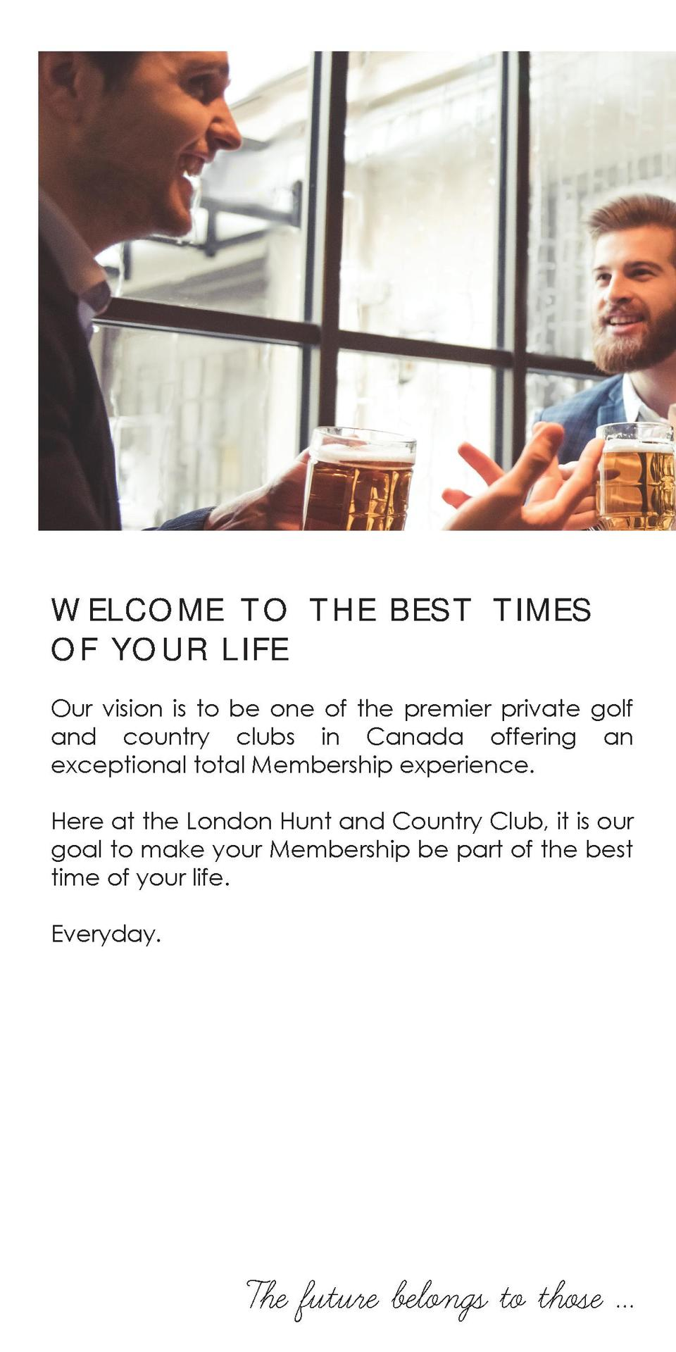 WELC O M E T O T H E B E S T TI M E S OF YOU R LIF E Our vision is to be one of the premier private golf and country clubs...