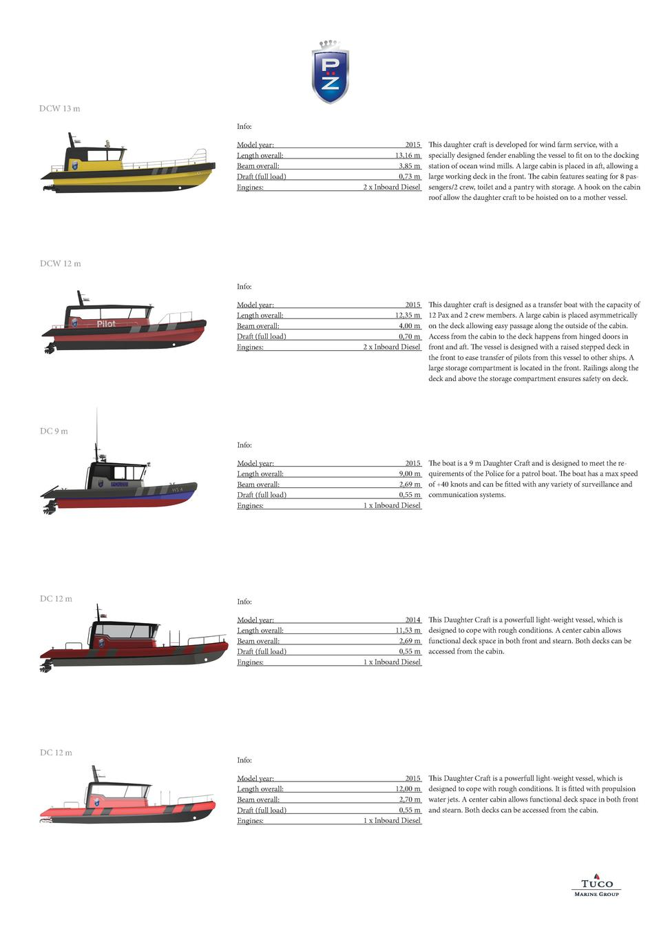 DCW 13 m Info  Model year  Length overall  Beam overall  Draft  full load  Engines   2015 13,16 m 3,85 m 0,73 m 2 x Inboar...