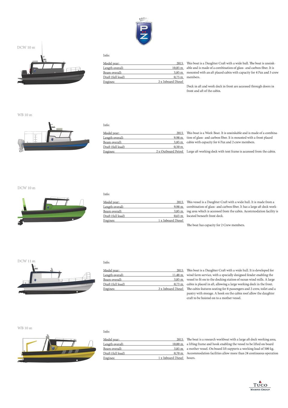 DCW 10 m Info  Model year  Length overall  Beam overall  Draft  full load  Engines   2015 10,85 m 3,85 m 0,75 m 2 x Inboar...
