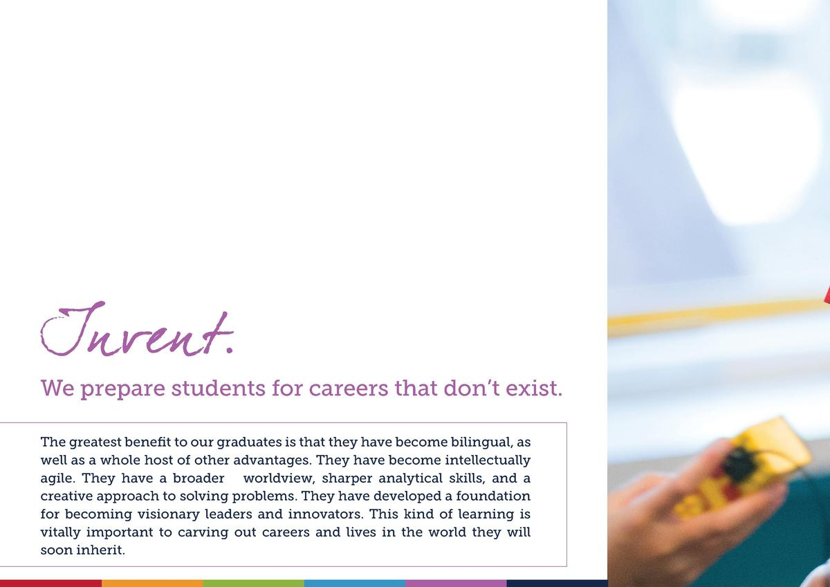 We prepare students for careers that don   t exist. The greatest benefit to our graduates is that they have become bilingu...