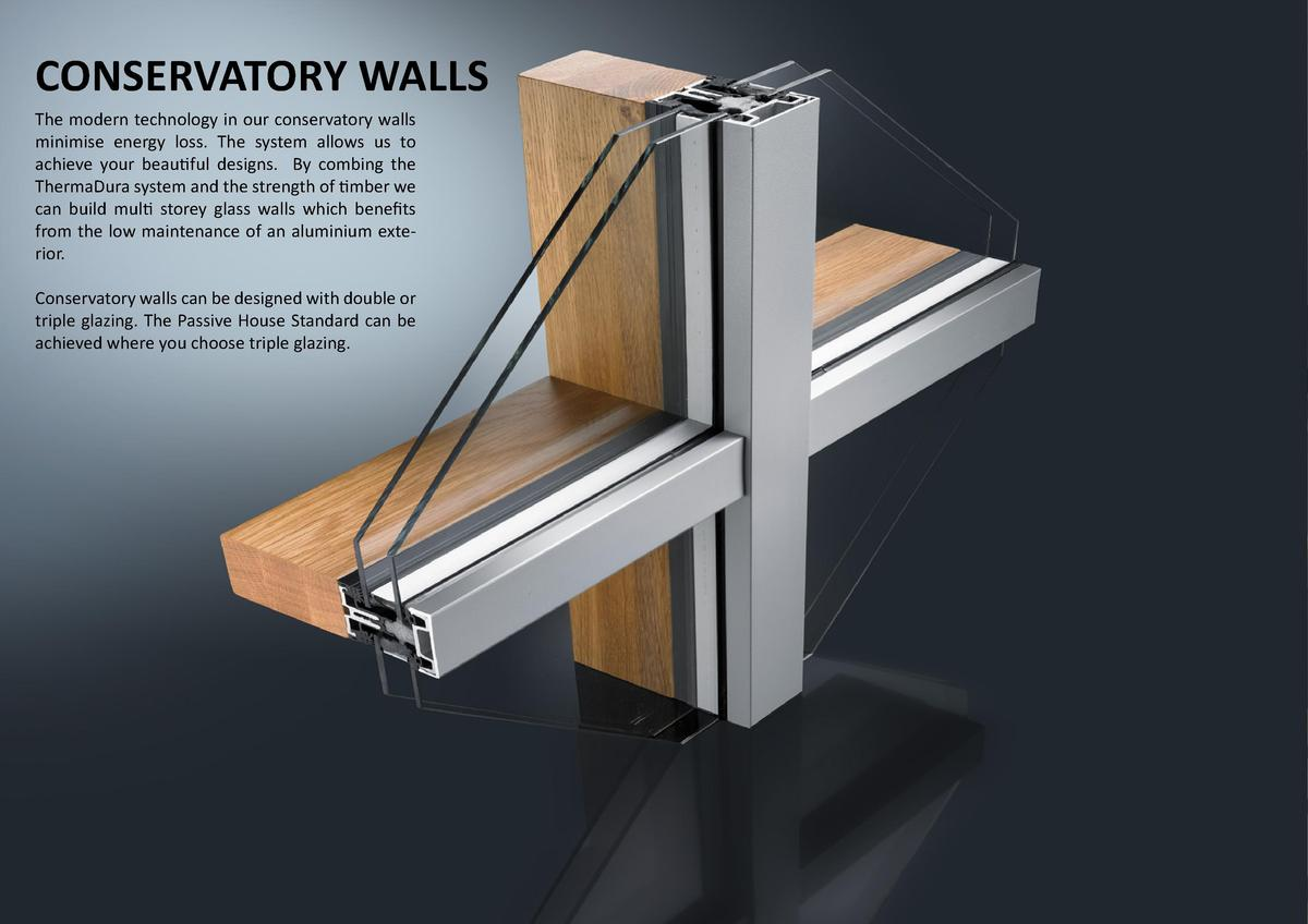 CONSERVATORY WALLS  18    19  The modern technology in our conservatory walls minimise energy loss. The system allows us t...