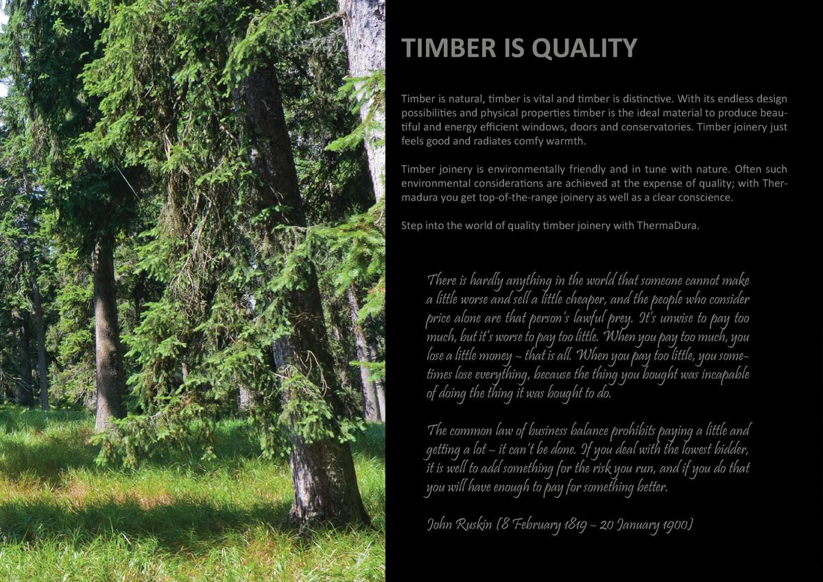 TIMBER IS QUALITY Timber is natural, timber is vital and timber is distinctive. With its endless design possibilities and ...