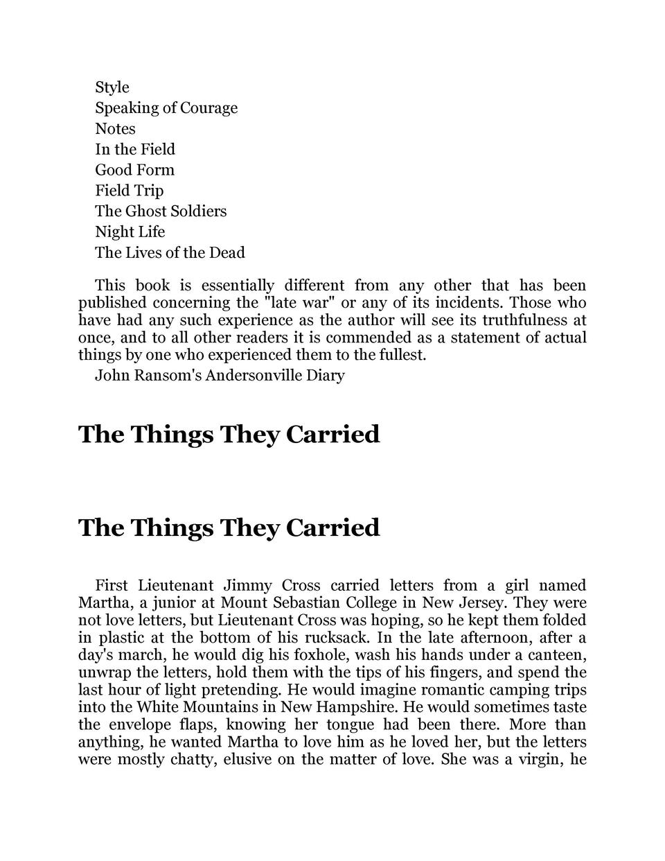 the things they carried courage essay The things they carried essay the role of women in the book the things they carried is an important one these men have various views and feeling about the women they love, the women they hate, and the women that they may not know and can only dream of.