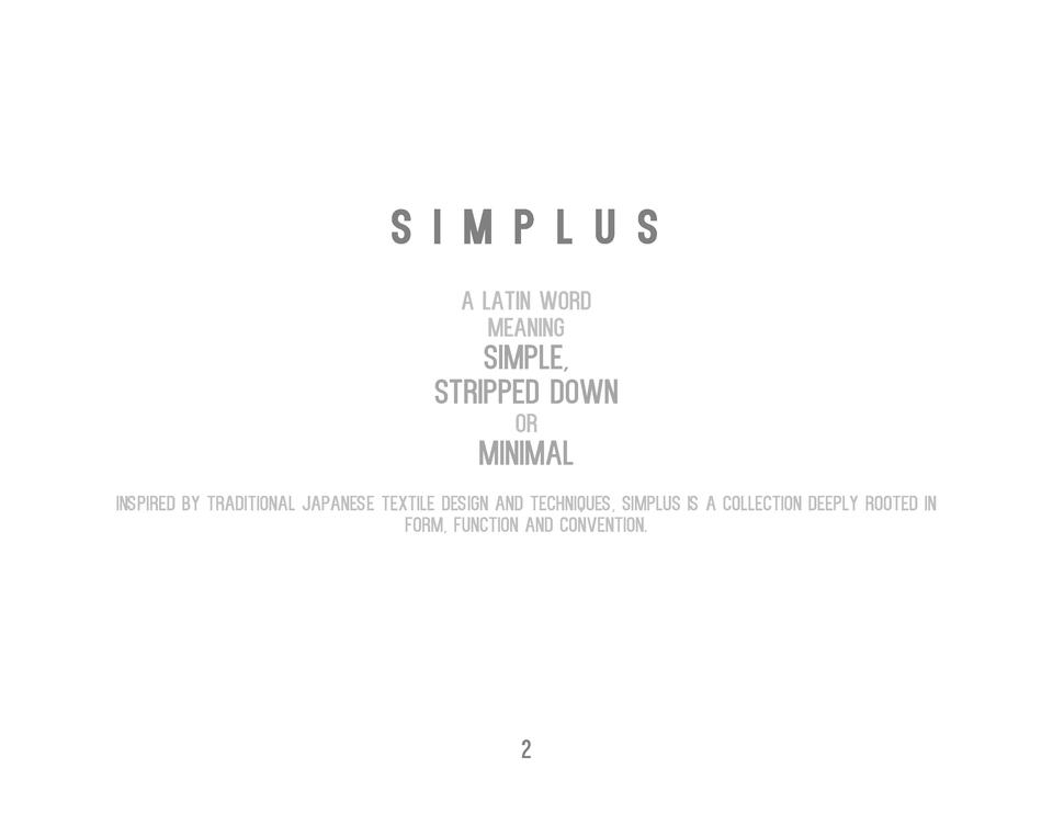 S I M P L U S a latin word meaning  Simple, Stripped Down or  Minimal Inspired by traditional Japanese textile design and ...