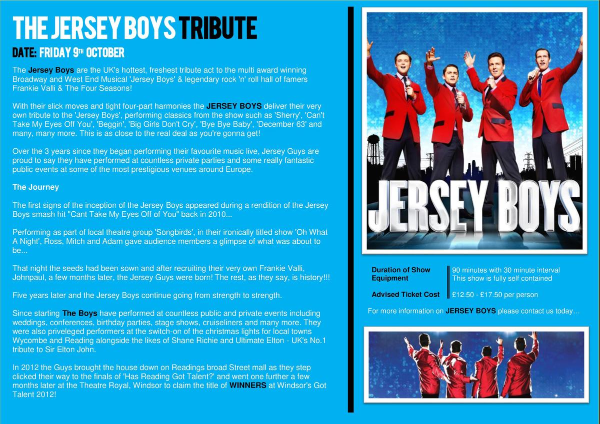 The Jersey Boys Tribute Date  Fri day 9th October The Jersey Boys are the UK s hottest, freshest tribute act to the multi ...