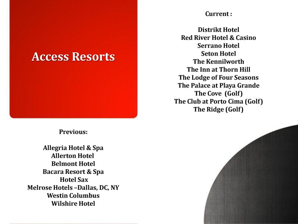 Current    Access Resorts  Previous  Allegria Hotel   Spa Allerton Hotel Belmont Hotel Bacara Resort   Spa Hotel Sax Melro...