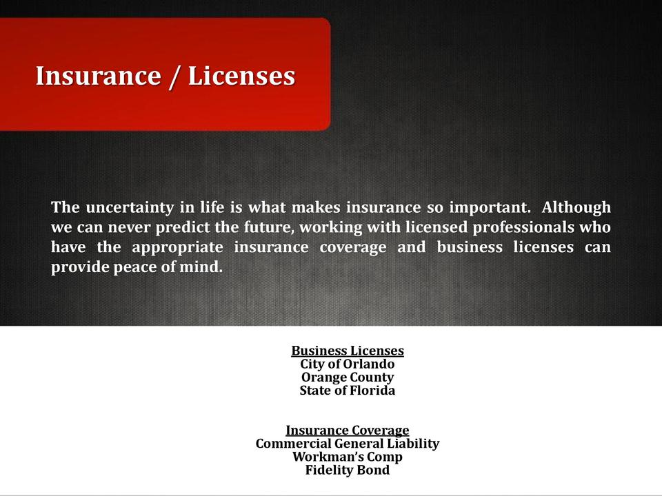 Insurance   Licenses  The uncertainty in life is what makes insurance so important. Although we can never predict the futu...