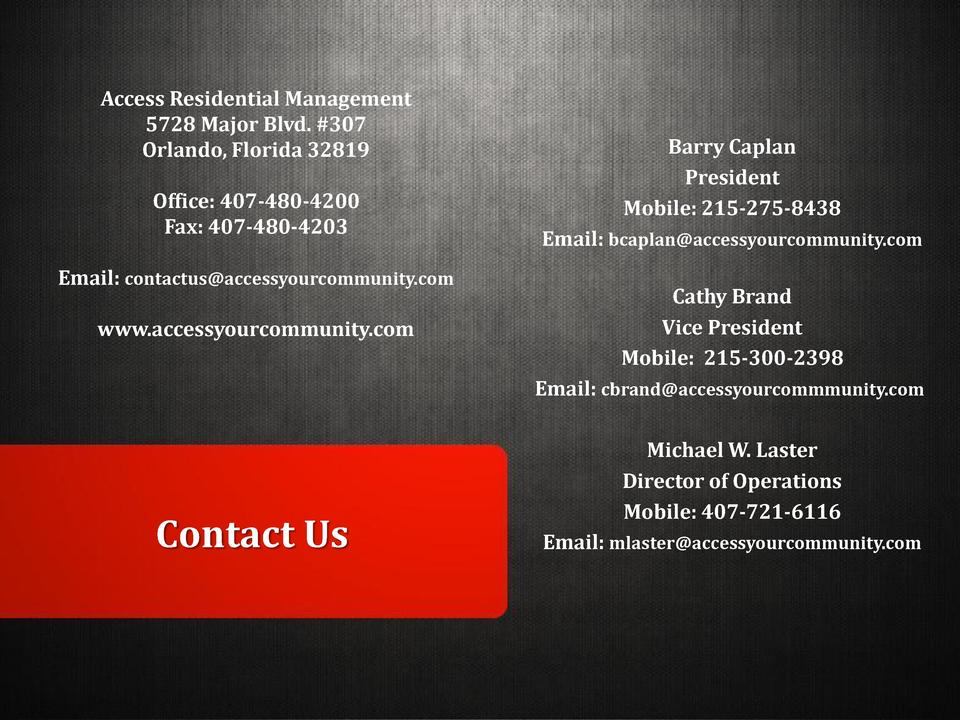 Access Residential Management 5728 Major Blvd.  307 Orlando, Florida 32819 Office  407-480-4200 Fax  407-480-4203 Email  c...