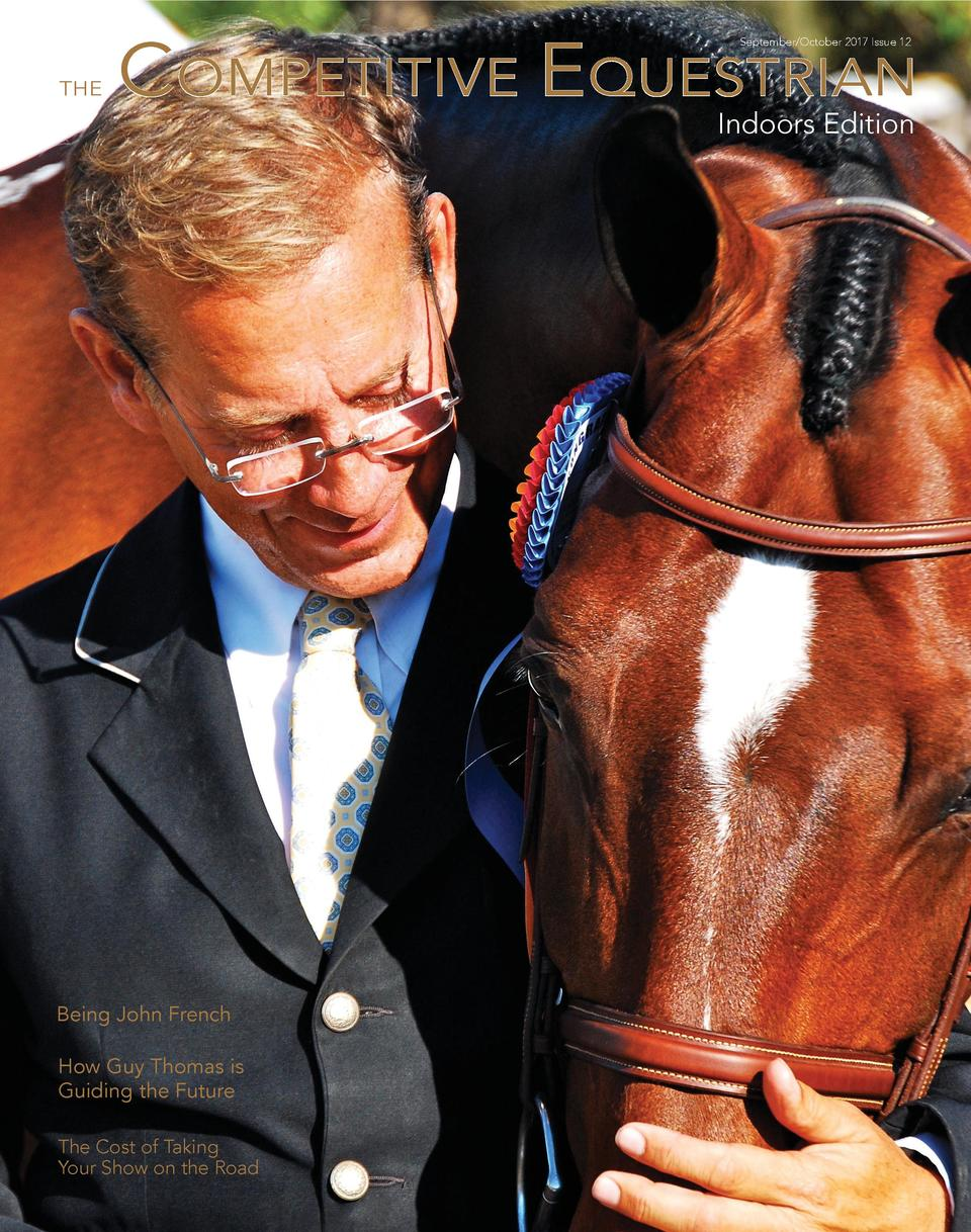 COMPETITIVE EQUESTRIAN September October 2017 Issue 12  THE  Indoors Edition  Being John French How Guy Thomas is Guiding ...