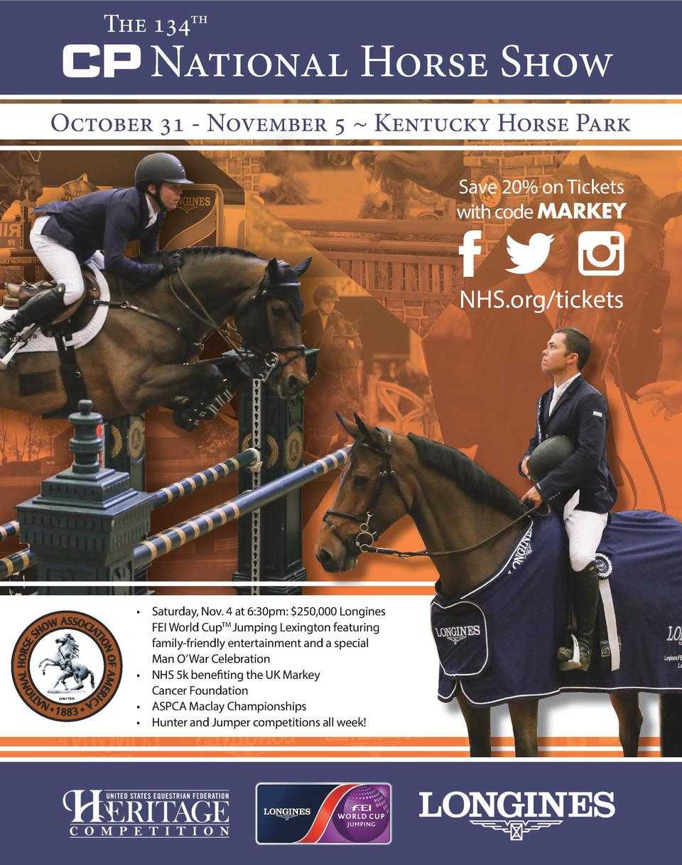 The 134th  National Horse Show  October 31 - November 5   Kentucky Horse Park Save 20  on Tickets with code MARKEY  NHS.or...