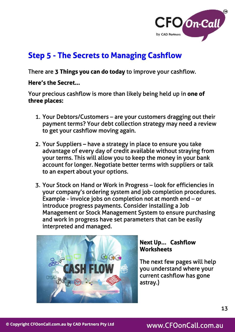St ep 5 - The Secret s t o Managing Cashf l ow There are 3 Things you can do t oday to improve your cashflow. Here s t he ...