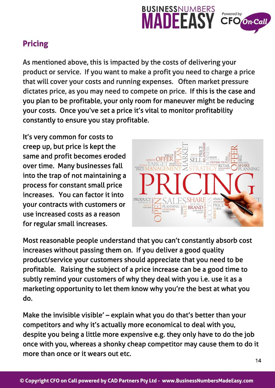 Pricing As mentioned above, this is impacted by the costs of delivering your product or service. If you want to make a pro...