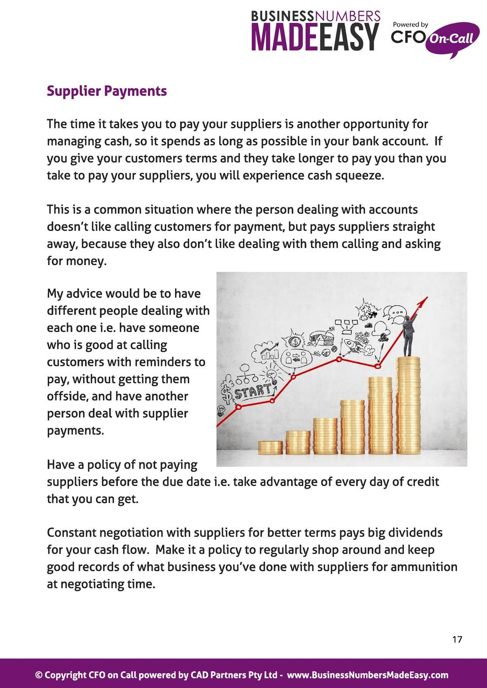Suppl ier Payment s The time it takes you to pay your suppliers is another opportunity for managing cash, so it spends as ...