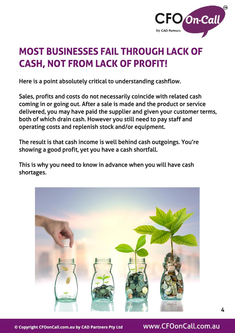 MOST BUSINESSES FAIL THROUGH LACK OF CASH, NOT FROM LACK OF PROFIT  Here is a point absolutely critical to understanding c...