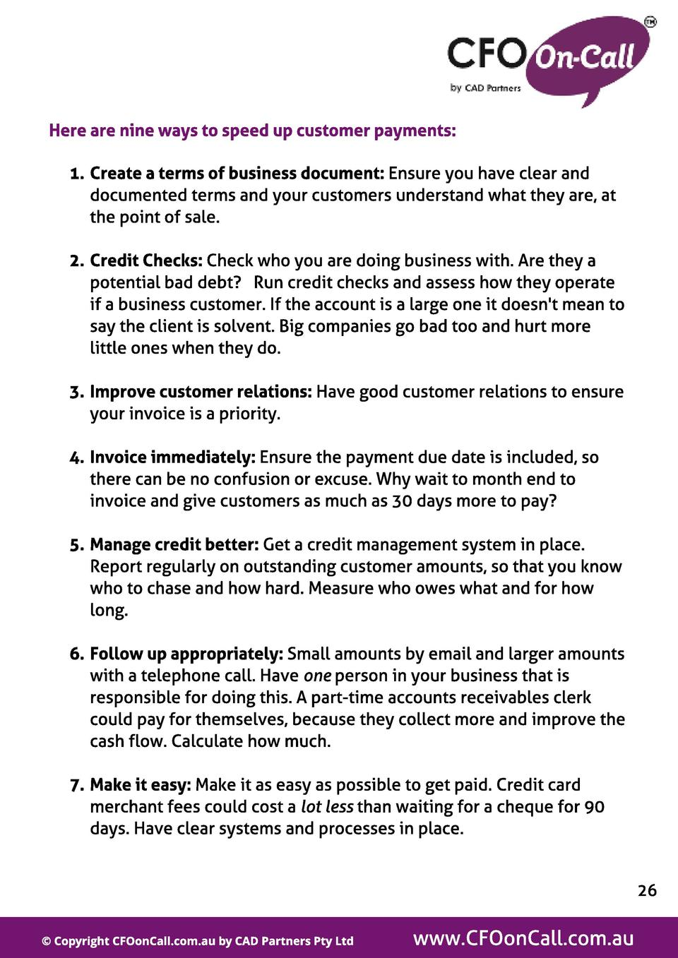 Here are nine ways t o speed up cust omer payment s  1. Creat e a t erms of business document   Ensure you have clear and ...