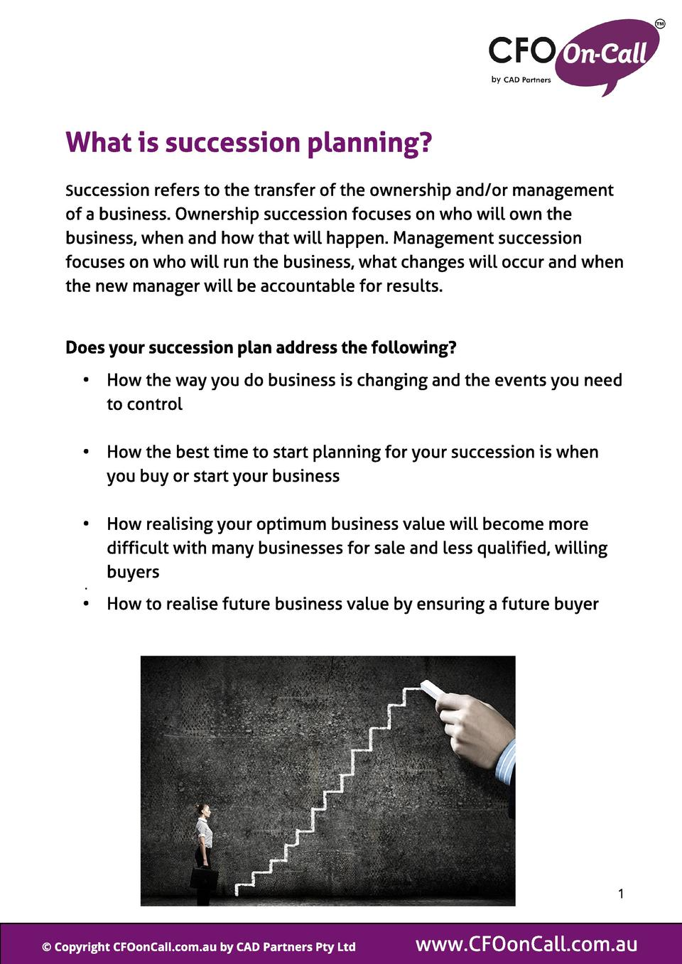 What is succession pl anning  Succession refers to the transfer of the ownership and  or management  of a business. Owners...
