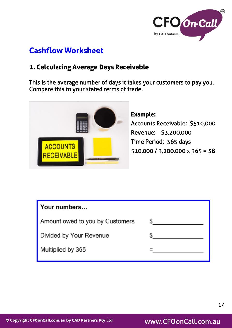 Cashf l ow Worksheet 1. Cal cul at ing Average Days Receivabl e This is the average number of days it takes your customers...